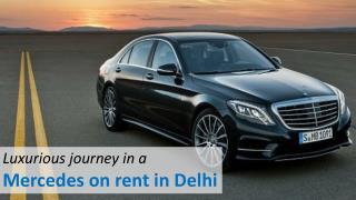 Luxurious journey in a Mercedes on rent in Delhi