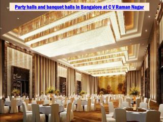 Party halls and banquet halls in Bangalore at C V Raman Nagar