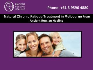 Natural Chronic Fatigue Treatment in Melbourne From Ancient Russian Healing