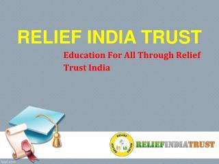 Relief india trust (provides eduaction )