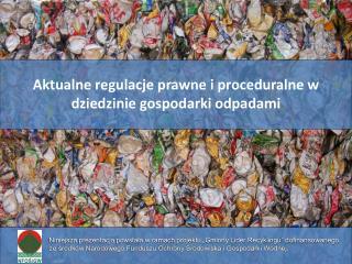 Aktualne regulacje prawne i proceduralne w dziedzinie gospodarki odpadami