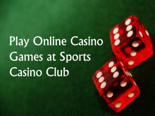 Play Online Casino Games at Sports Casino Club