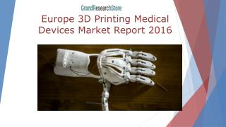 Europe 3D Printing Medical Devices Market Report 2016