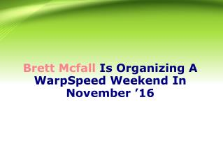 Brett Mcfall Is Organizing A WarpSpeed Weekend In November �16