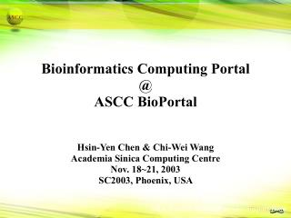 Bioinformatics Computing PortalASCC BioPortalHsin-Yen Chen  Chi-Wei WangAcademia Sinica Computing CentreNov. 1821