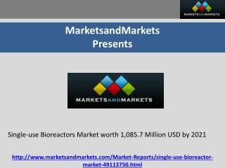 Single-use Bioreactors Market worth 1,085.7 Million USD by 2021
