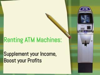 Renting ATM Machines: Supplement your Income, Boost your Profits