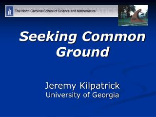 Seeking Common Ground   Jeremy Kilpatrick University of Georgia