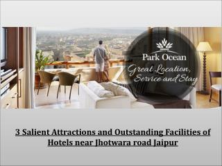 3 Salient Attractions and Outstanding Facilities of Hotels near Jhotwara road Jaipur