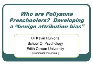 Who are Pollyanna Preschoolers  Developing a  benign attribution bias