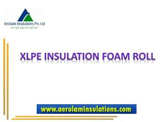 XLPE Insulation Foam Roll Material Manufacturer India