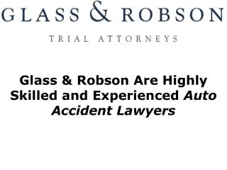 Glass & Robson Are Highly Skilled and Experienced Auto Accident Lawyers