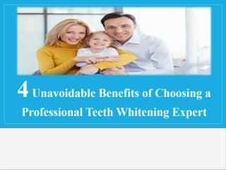 4 Unavoidable Benefits of Choosing a Professional Teeth Whitening Expert