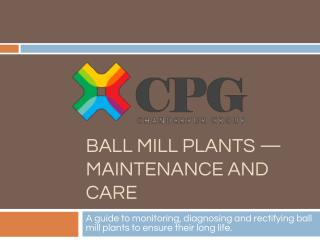 Ball Mill Plants — Maintenance and Care