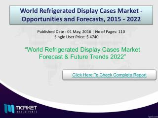 World Refrigerated Display Cases Market Forecast & Future Industry Trends 2022