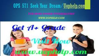 OPS 571 Seek Your Dream/Uophelpdotcom