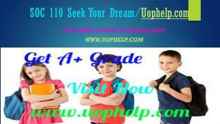 SOC 110 Seek Your Dream/Uophelpdotcom