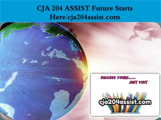 CJA 204 ASSIST Future Starts Here/cja204assist.com