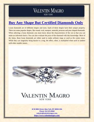 Buy Any Shape But Certified Diamonds Only