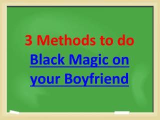 Black Magic for Boyfriend ?
