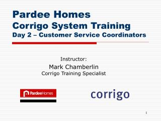Pardee Homes Corrigo System Training Day 2   Customer Service Coordinators