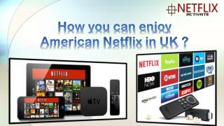 Call 1855 856-2653 For Netflix Activation so you can enjoy American Netflix in UK too