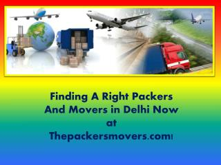 Finding A Right Packers And Movers in Delhi Now at  Thepackersmovers.com!