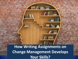 How Writing Assignments on Change Management Develops Your Skills?