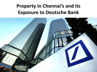 Property in Chennai's and its Exposure to Deutsche Bank