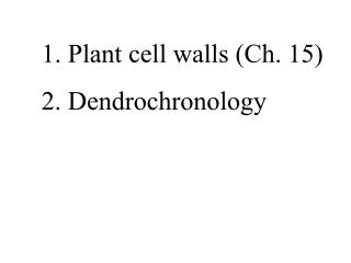 Plant cell walls Ch. 15 2. Dendrochronology