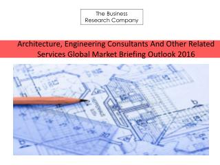 Architecture, Engineering Consultants And Other Related Services  Global Market Brefing