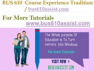 BUS 610  Course Experience Tradition  / bus610assist.com