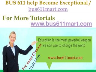 BUS 611 help Become Exceptional / bus611mart.com