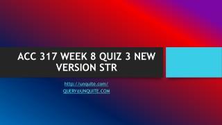 ACC 317 WEEK 8 QUIZ 3 NEW VERSION STR