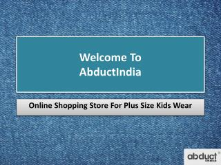 Abduct India : The best place to buy Plus Size Kids Wear