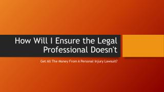 How Can I Make Sure the Lawyer Doesnt Get All The Money From A Personal Injury Lawsuit