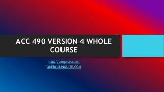ACC 490 VERSION 4 WHOLE COURSE