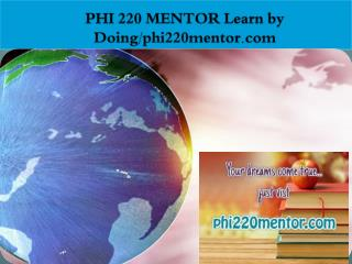 PHI 220 MENTOR Learn by Doing/phi220mentor.com