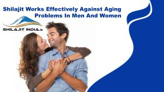 Shilajit Works Effectively Against Aging Problems In Men Women