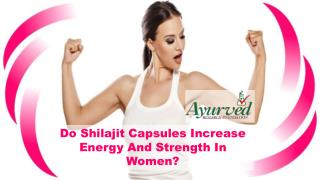 Do Shilajit Capsules Increase Energy And Strength In Women?