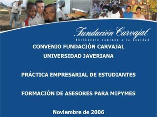CONVENIO FUNDACI N CARVAJAL  UNIVERSIDAD JAVERIANA  PR CTICA EMPRESARIAL DE ESTUDIANTES  FORMACI N DE ASESORES PARA MIPY