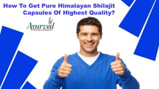 How To Get Pure Himalayan Shilajit Capsules Of Highest Quality?