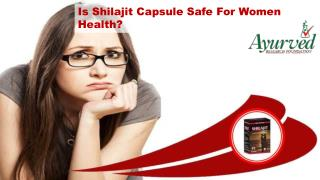 Is Shilajit Capsule Safe For Women Health?