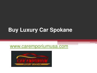 Buy Luxury Car Spokane - www.caremporiumusa.com