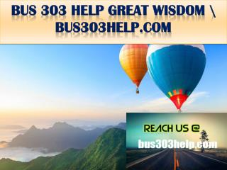 BUS 303 HELP GREAT WISDOM \ bus303help.com