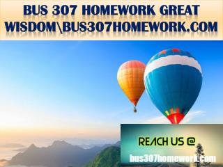 BUS 307 HOMEWORK GREAT WISDOM \ bus307homework.com