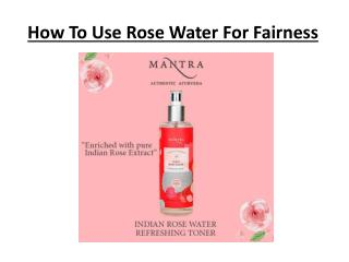 How To Use Rose Water For Fairness