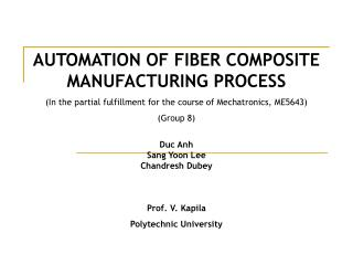 AUTOMATION OF FIBER COMPOSITE MANUFACTURING PROCESS In the partial fulfillment for the course of Mechatronics, ME5643 Gr