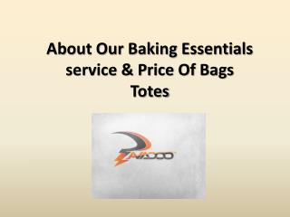 About our baking essentials service & price of bags totes