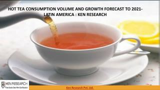 Hot Tea consumption in Latin America market